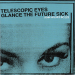 Telescopic Eyes Glance the Future Sick
